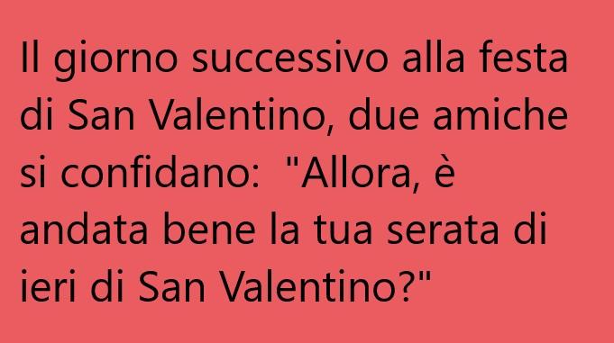 Il giorno successivo alla festa di San Valentino, due amiche si confidano:…(Barzelletta)
