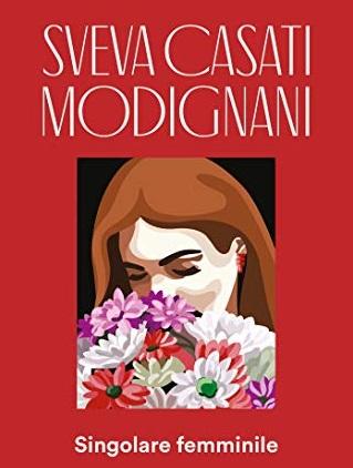 """Singolare Femminile"" di Sveva Casati Modignani"