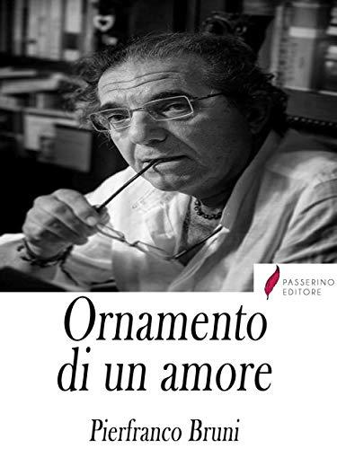 L'ornamento di un amore di Pierfranco Bruni  in una armonica coralità