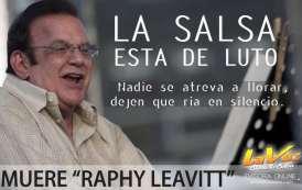 "LA SALSA ESTA DE LUTO, MUERE EL MAESTRO ""RAPHY LEAVITT"""