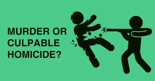murder MURDER OR CULPABLE HOMICIDE?