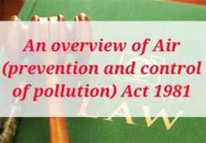 An overview of Air (prevention and control of pollution) Act, 1981