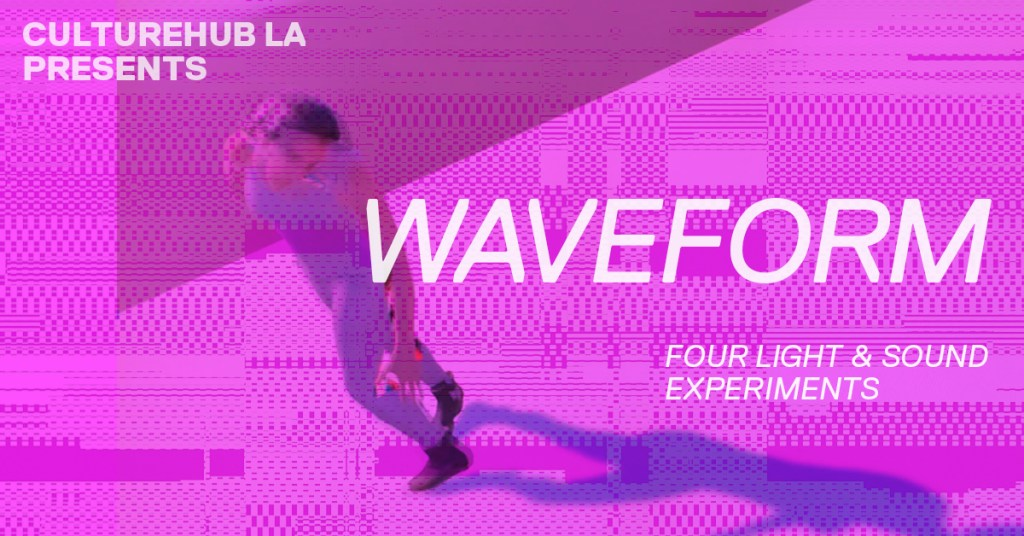CultureHub LA Presents: WAVEFORM Opening Performance