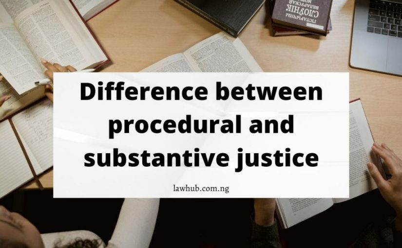 Difference between Procedural and Substantive Justice