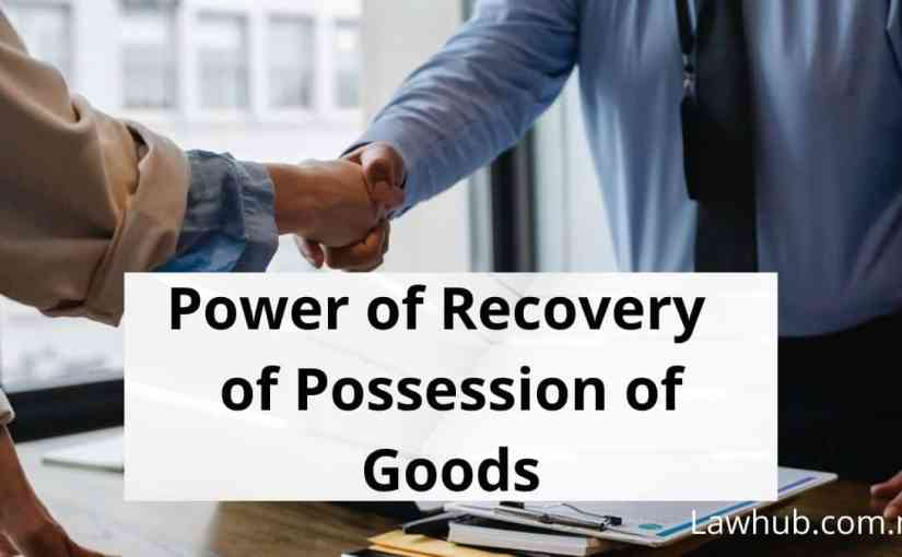 Power of Recovery of Possession of Goods (Commercial Law)
