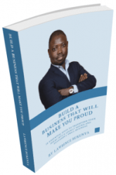 BUILD A BUSINESS THAT WILL MAKE YOU PROUD: 12 Essential Steps to Transform Your Ideas Into a Legal Sound and Successful Small Business