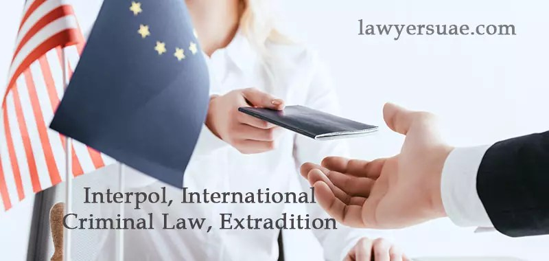 Interpol, International Criminal Law, Extradition and More