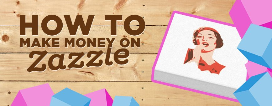 How to Make Money on Zazzle