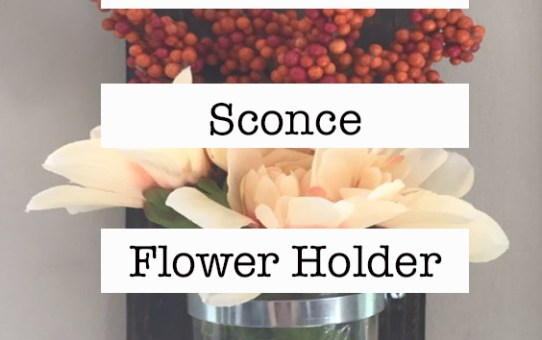 DIY Mason Jar Sconce Flower Holder