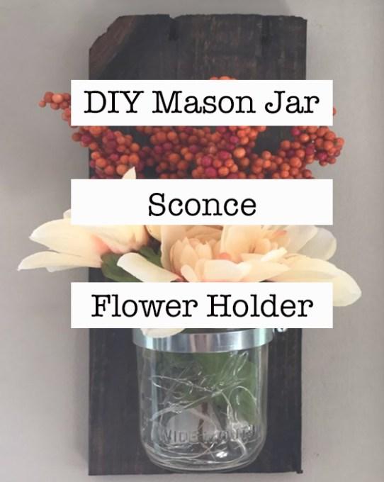 DIY Mason Jar Sconce Flower Holder