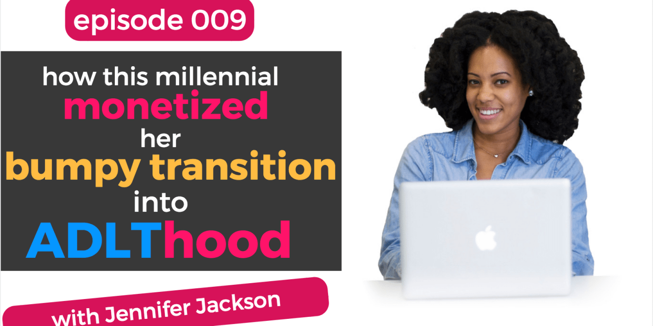 009: How This Millennial Monetized Her Bumpy Transition into ADLThood