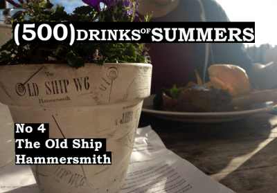 The Old Ship - No 4 - 500 Drinks of Summers 18