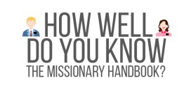 QUIZ: How Well Do You Know the Missionary Handbook?