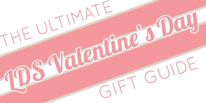 The Ultimate LDS Valentine's Day Gift Guide