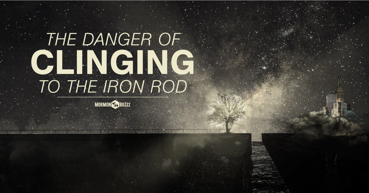 The Danger Of Clinging To The Iron Rod LDS Daily