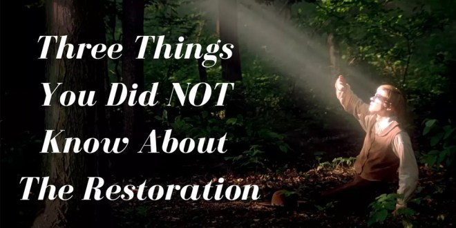3 Things You May Not Have Known About the Restoration
