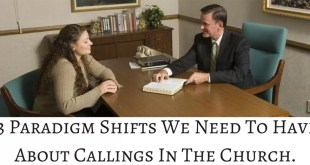 3 Paradigm Shifts We Need To Have About Callings In The Church