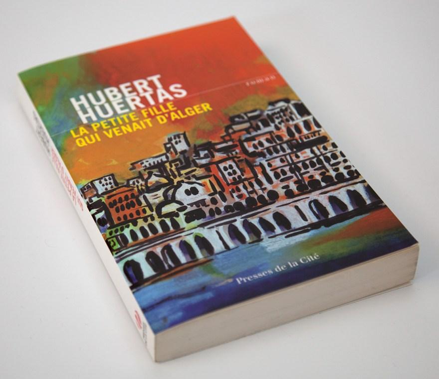 Hubert Huertas - La petite fille qui venait d'Alger - Presses de la cité