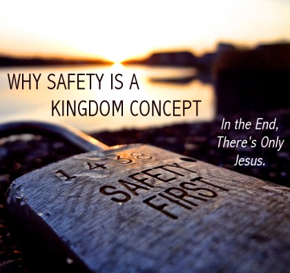 Why Safety Is a Kingdom Concept