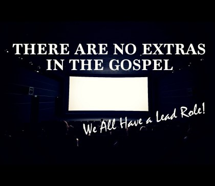 There Are No Extras In the Gospel