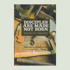 Disciples are Made not Born by Walt Henrichsen