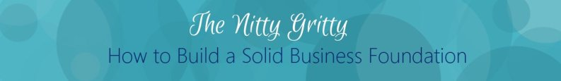 Get the Download: The Nitty Gritty to Build a Solid Business Foundation