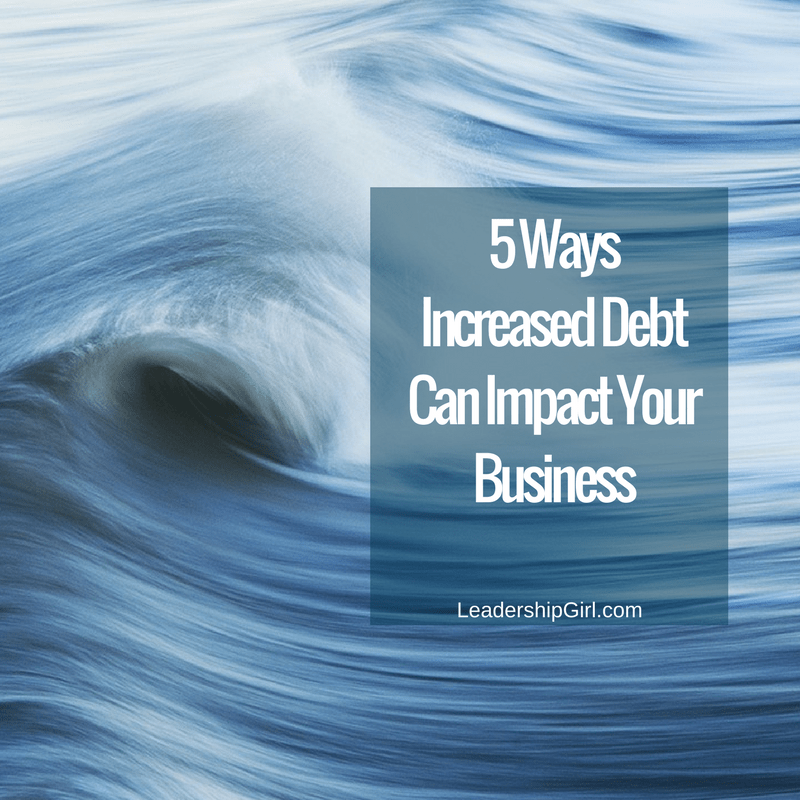 5 Ways Increased Debt Can Impact Your Business