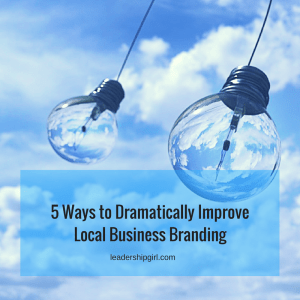 5 Ways to Dramatically Improve Local Business Branding