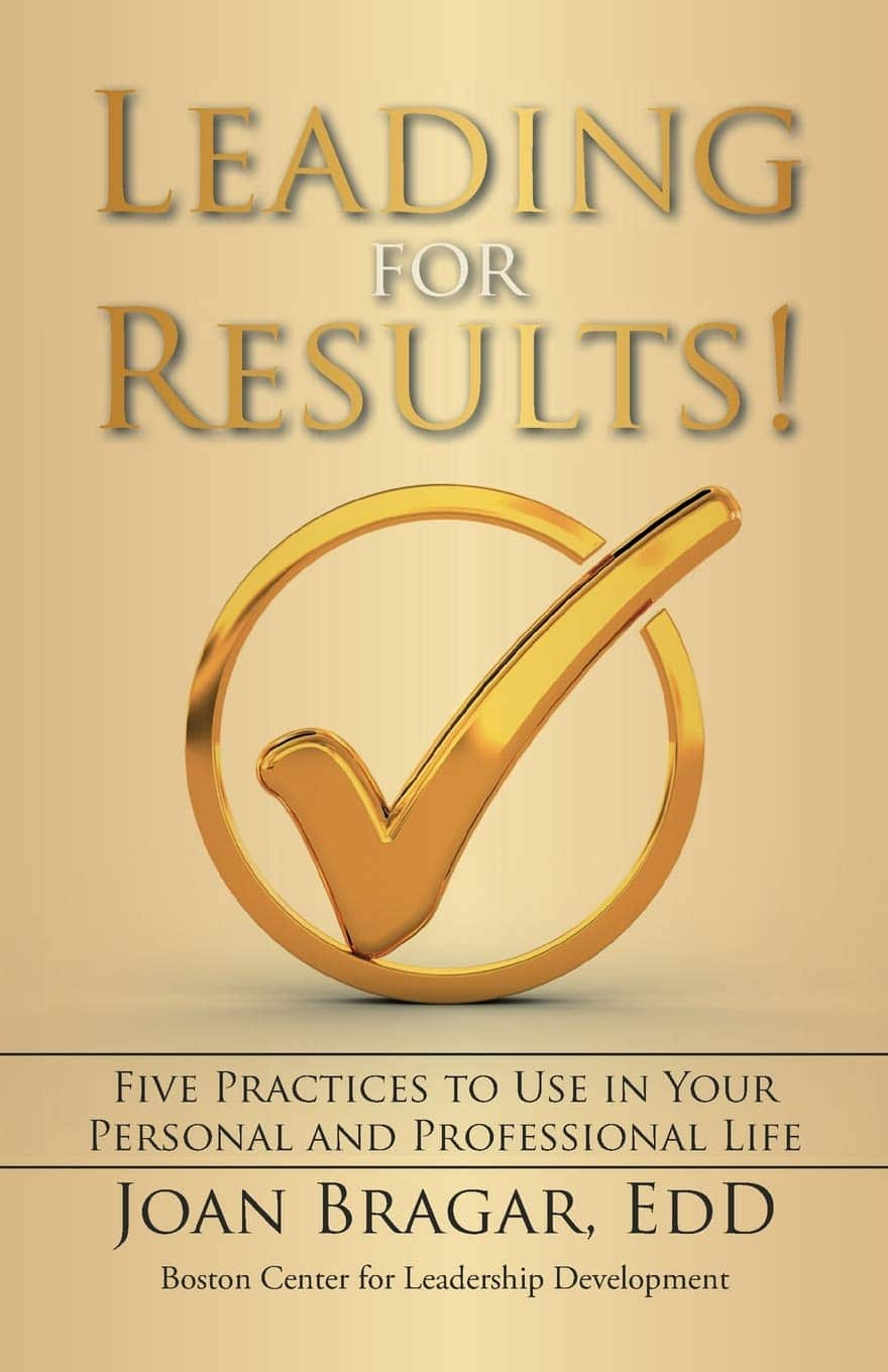 Book cover-Leading for Results Frive practices to use in your personal and professional ike by Joan Bragar