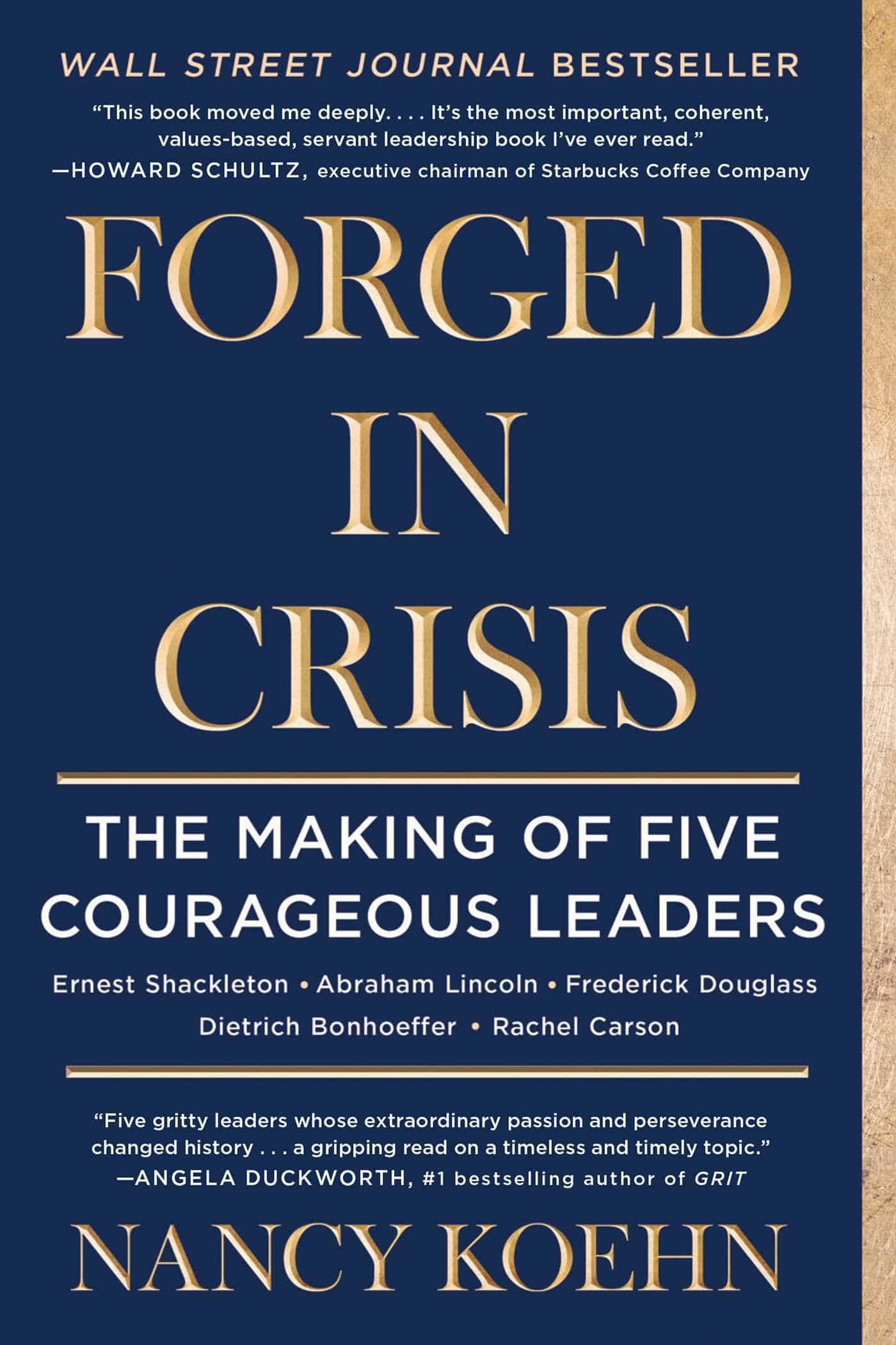 Book Cover- Forged in Crisis: The Making of Five Courageous Leaders by Nancy Koehn (2018)