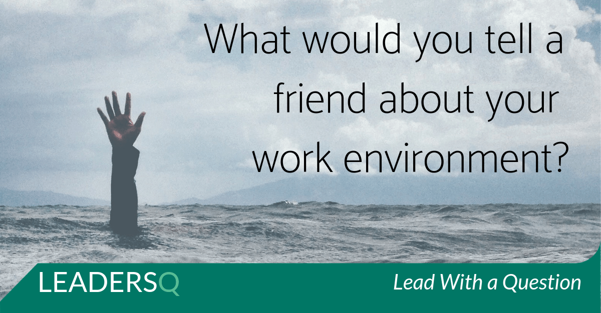 What would You Tell a Friend about Your Work Environment?