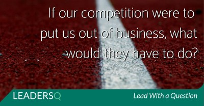 If Our Competition Were to Put Us Out of Business, What Would They Have to Do?