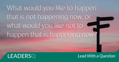 What Would You like to Happen that Is Not Happening Now?