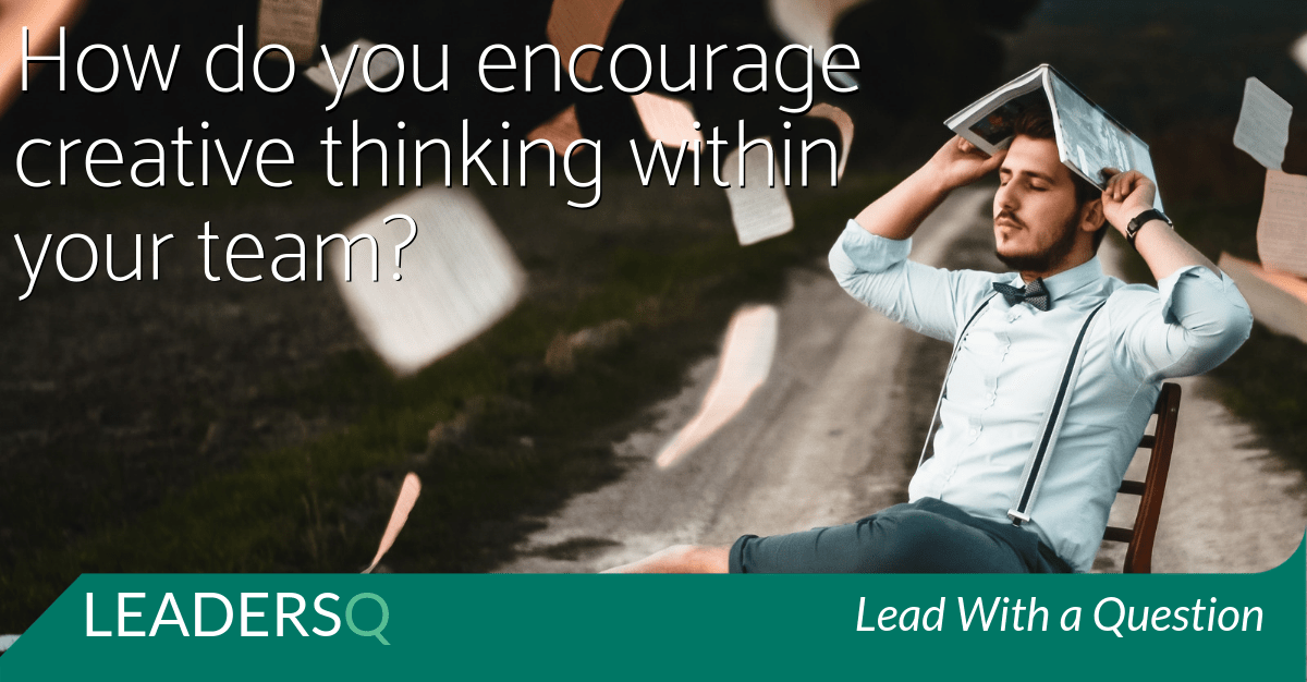 How Do You Encourage Creative Thinking Within Your Team?