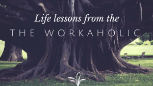 Life lessons workaholic