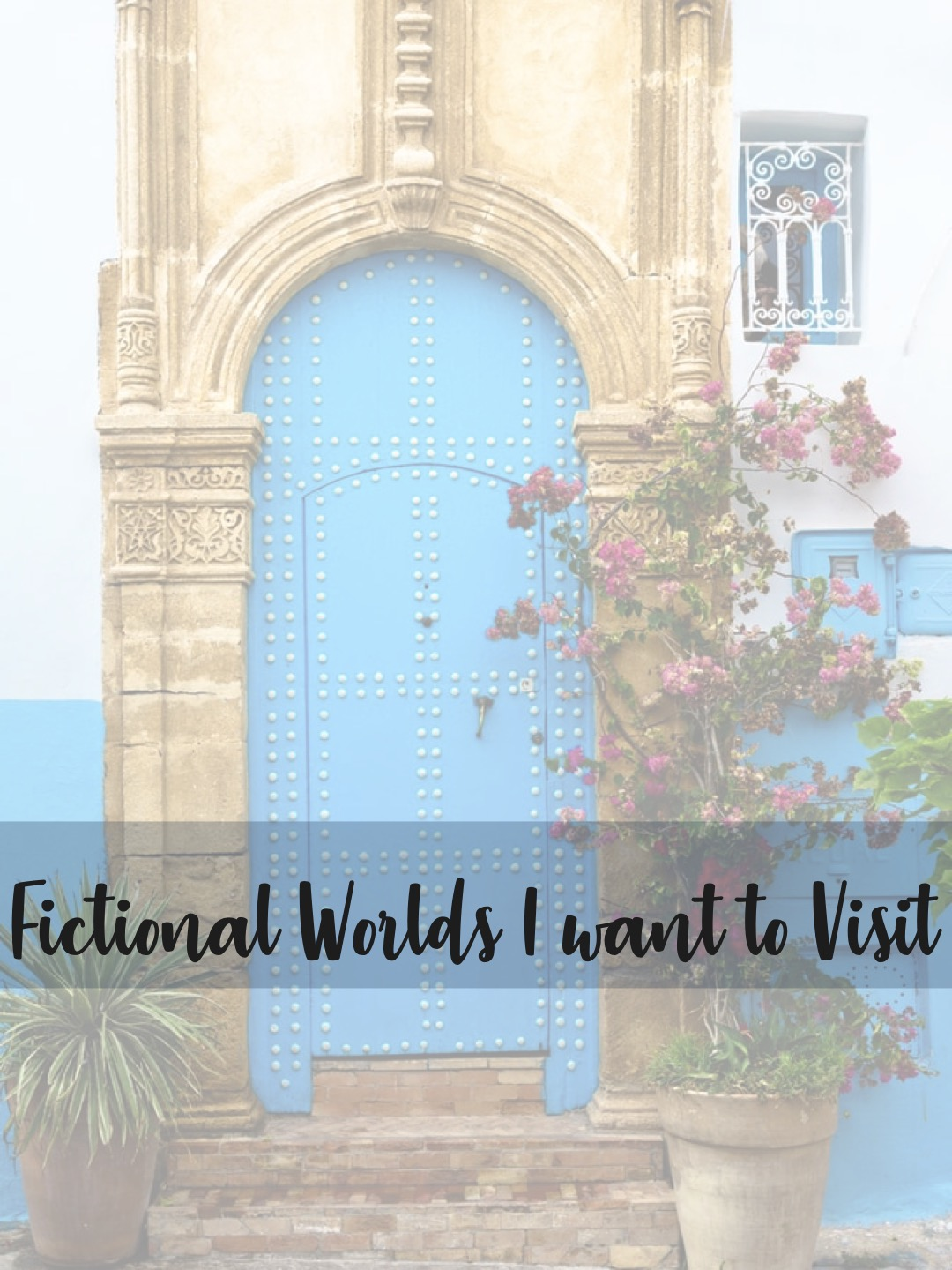 My bucket list of fictional worlds I want to visit