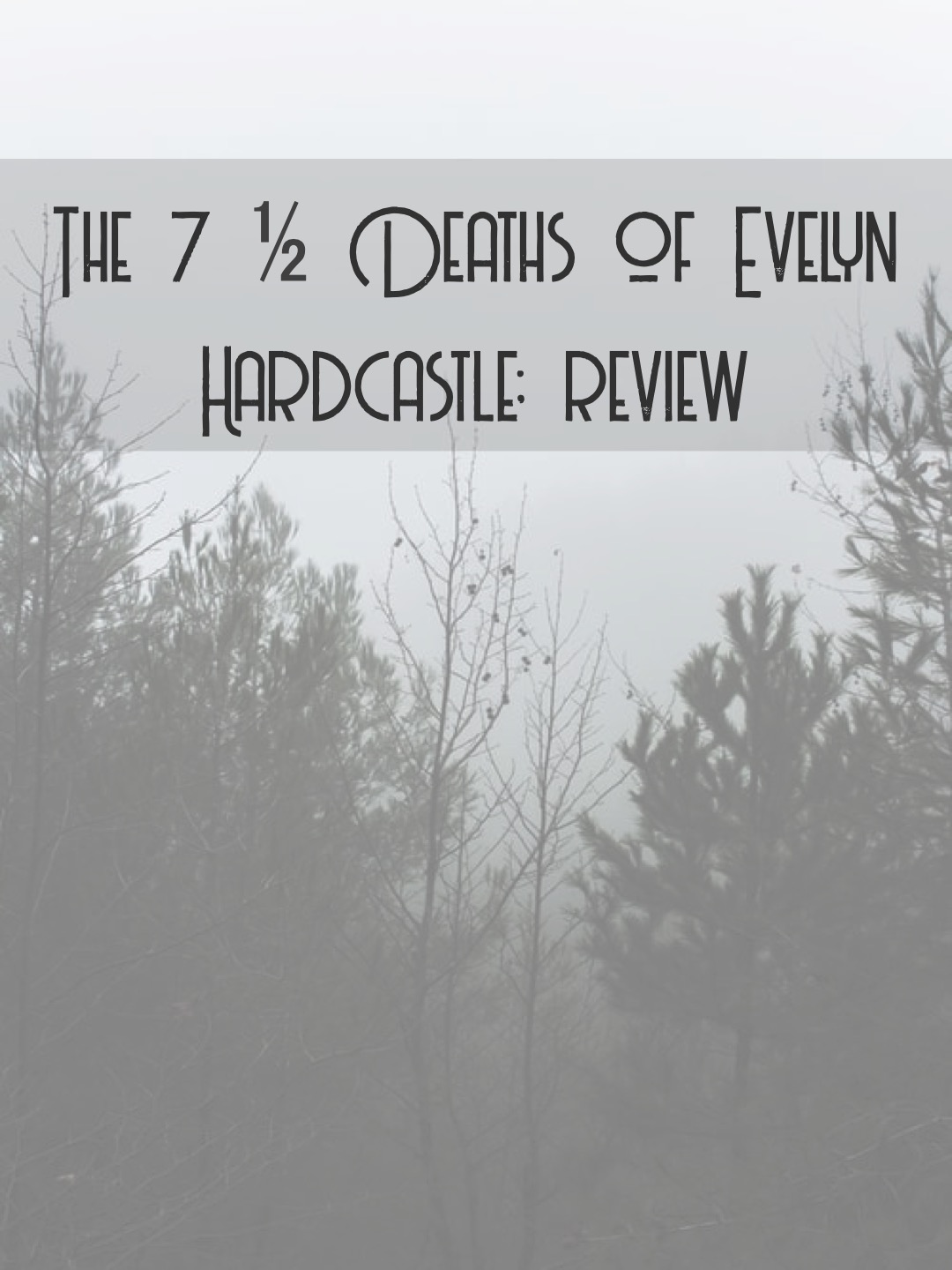 The 7 1/2 Deaths of Evelyn Hardcastle: a review