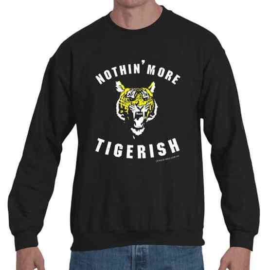 nothing more tigerish sweatshirt