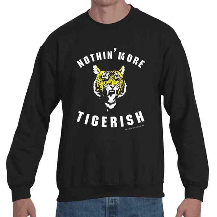 nothing more tigerish sweatshirt