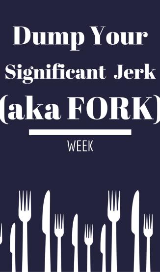 Dump Your Significant Jerk | Dump Your Fork | leahdecesare.com