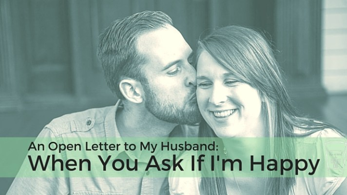 An Open Letter to My Husband : When You Ask If I'm Happy - Life Around the Coffee Cup - www.leahheffner.com