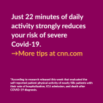 Just 22 minutes of daily activity strongly reduces your risk of severe Covid-19. →More tips at cnn.com