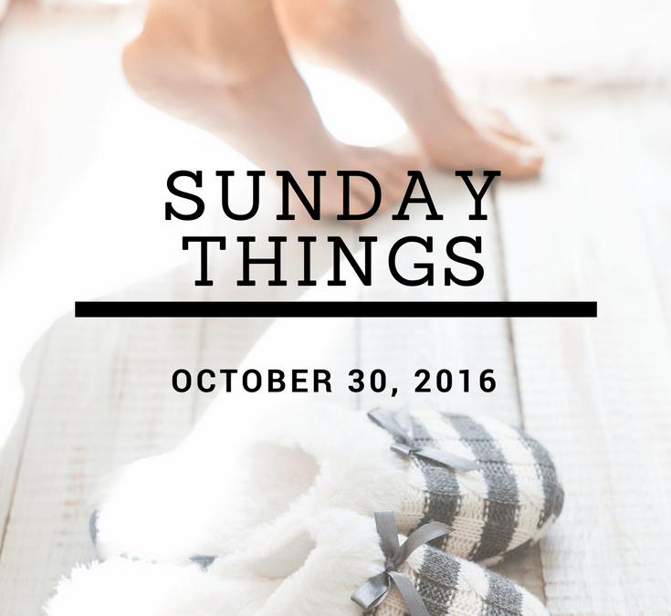 Sunday Things… 10.30.16