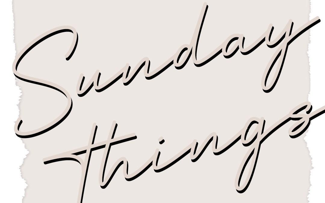 Sunday Things… 7.19.20