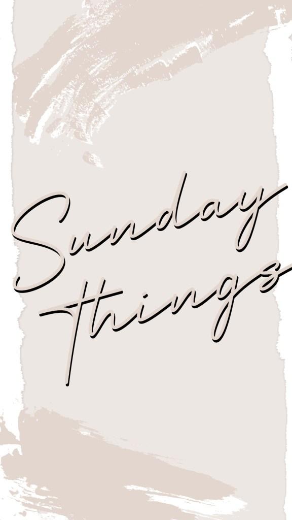 Sunday Things 1 576x1024 - Sunday Things... 7.19.20