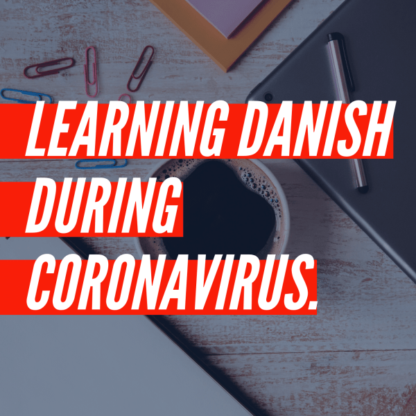 Learn Danish during Coronavirus