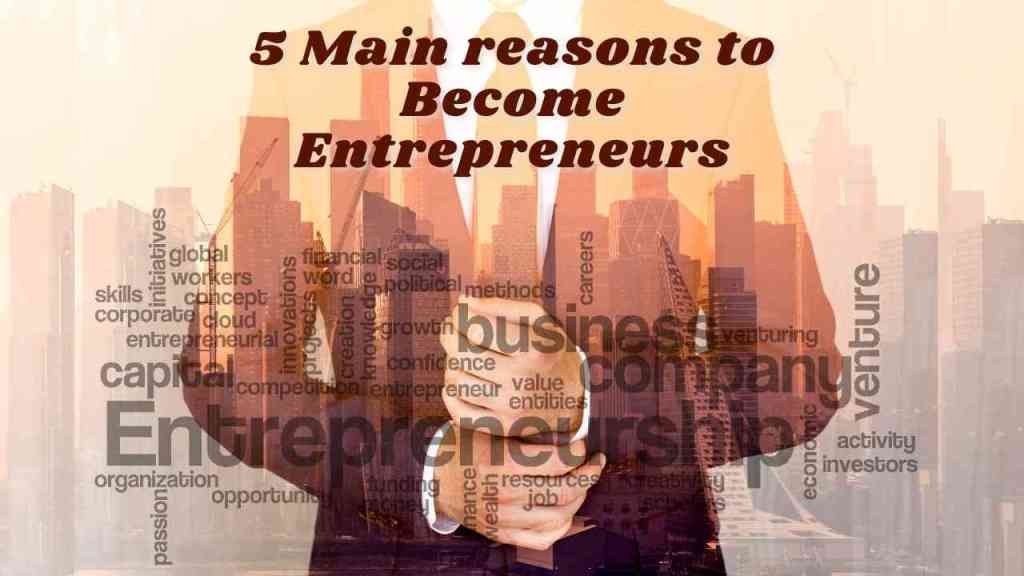 5 Main reasons to Become Entrepreneurs