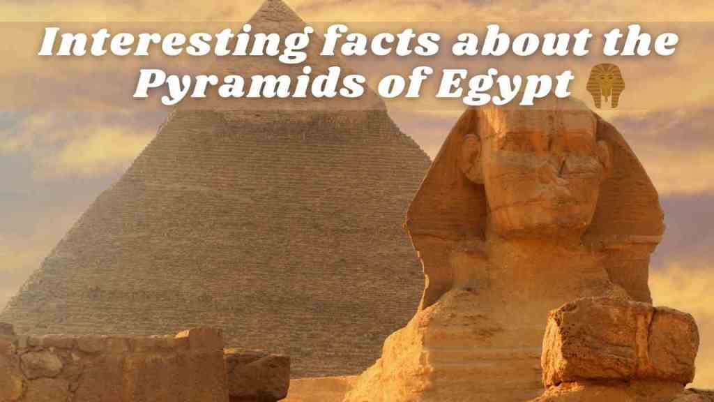 Interesting facts about the pyramids of egypt
