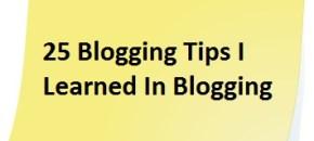 25 Blog Tips I Learned In Blogging