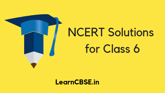 NCERT Solutions for Class 6 for 2019 - 2020 Exams - LearnCBSE in
